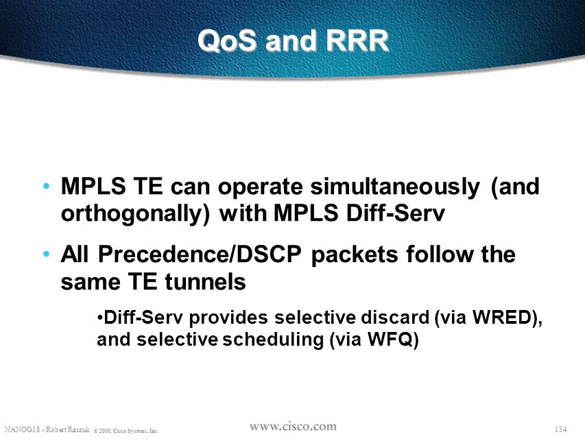 QoS and RRR MPLS TE can operate simultaneously (and orthogonally) with MPLS Diff-Serv. All Precedence/DSCP packets follow the same TE tunnels.