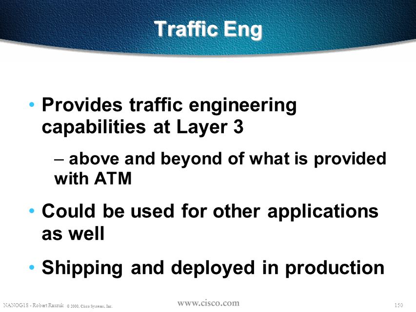 Traffic Eng Provides traffic engineering capabilities at Layer 3