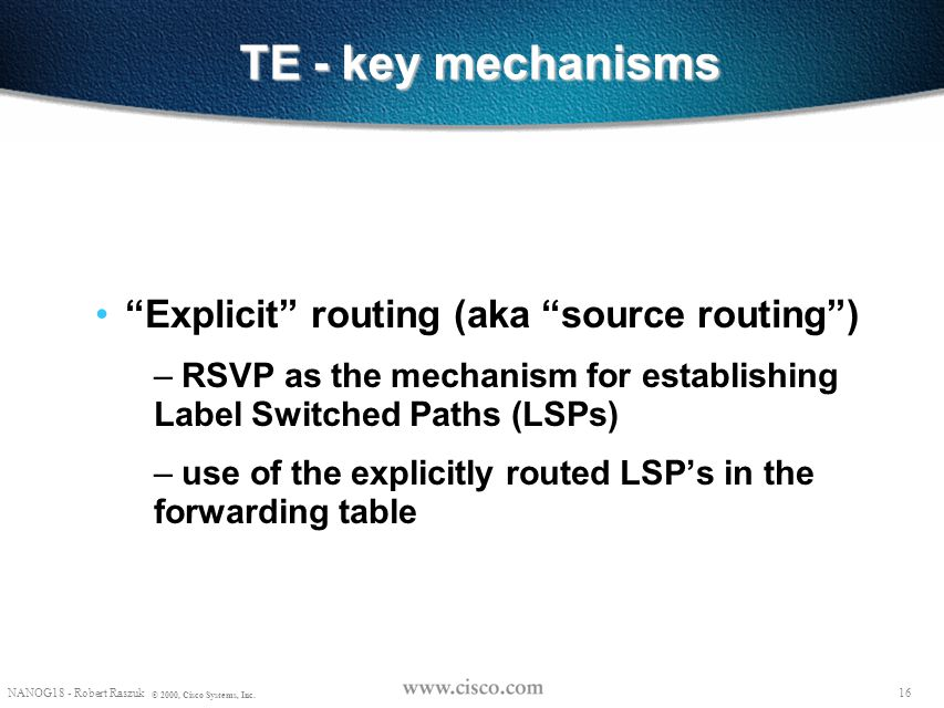 TE - key mechanisms Explicit routing (aka source routing )