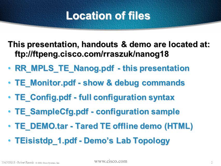 Location of files This presentation, handouts & demo are located at: ftp://ftpeng.cisco.com/rraszuk/nanog18.