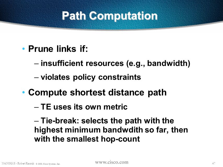 Path Computation Prune links if: Compute shortest distance path