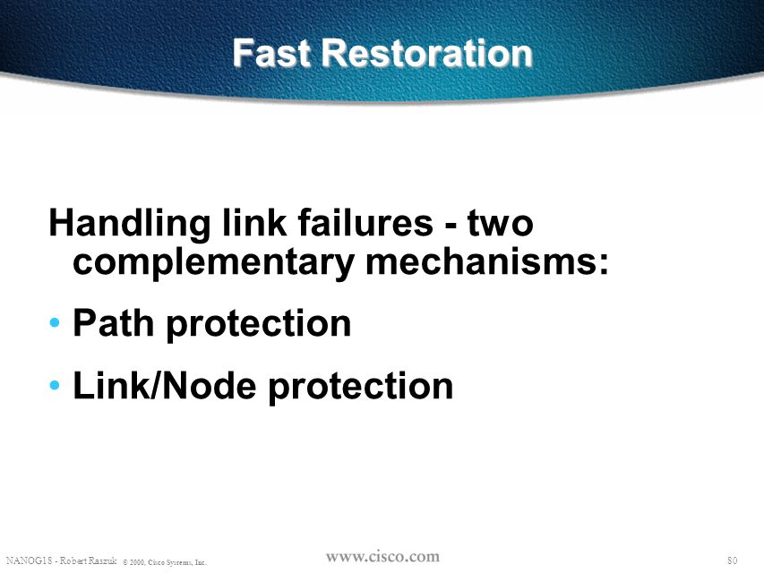 Fast Restoration Handling link failures - two complementary mechanisms: Path protection.