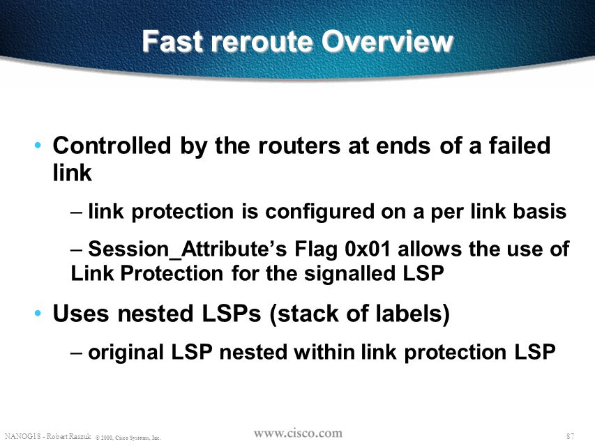 Fast reroute Overview Controlled by the routers at ends of a failed link. link protection is configured on a per link basis.