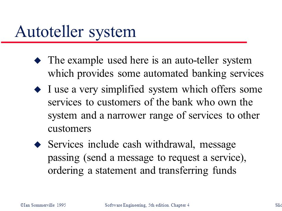 Autoteller system The example used here is an auto-teller system which provides some automated banking services.
