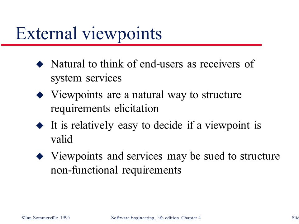 External viewpoints Natural to think of end-users as receivers of system services.
