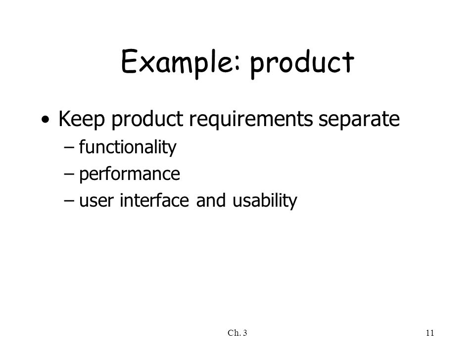 Example: product Keep product requirements separate functionality