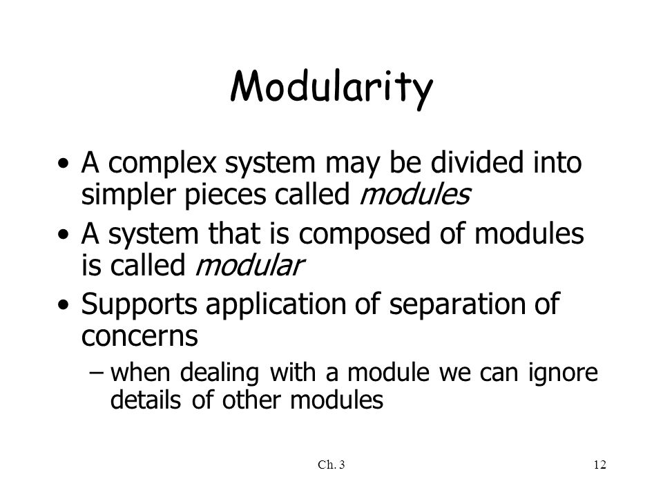 Modularity A complex system may be divided into simpler pieces called modules. A system that is composed of modules is called modular.