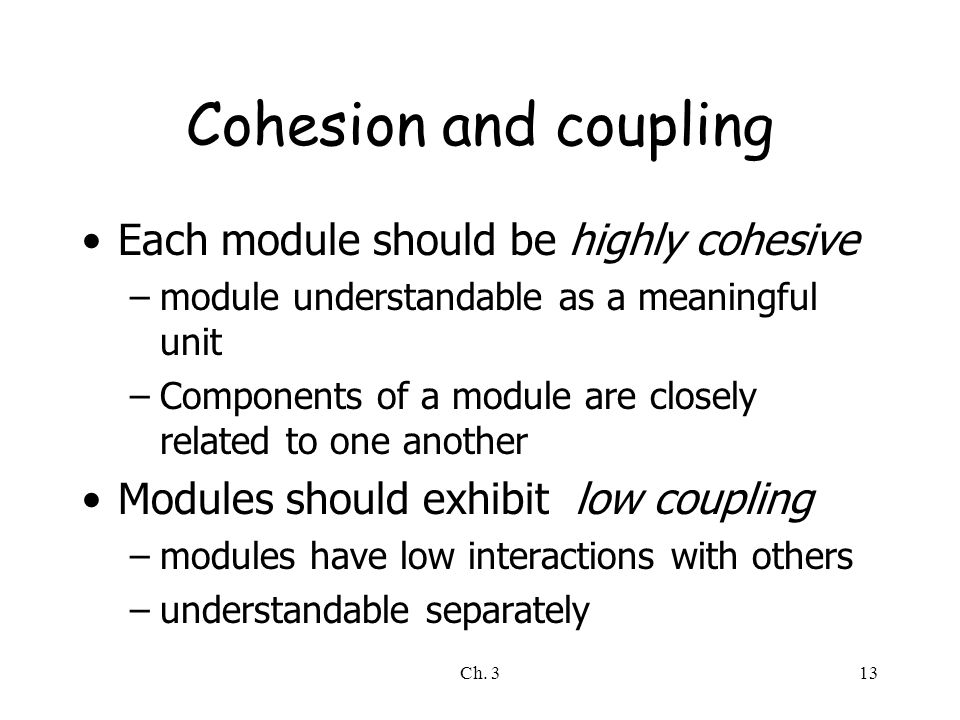 Cohesion and coupling Each module should be highly cohesive