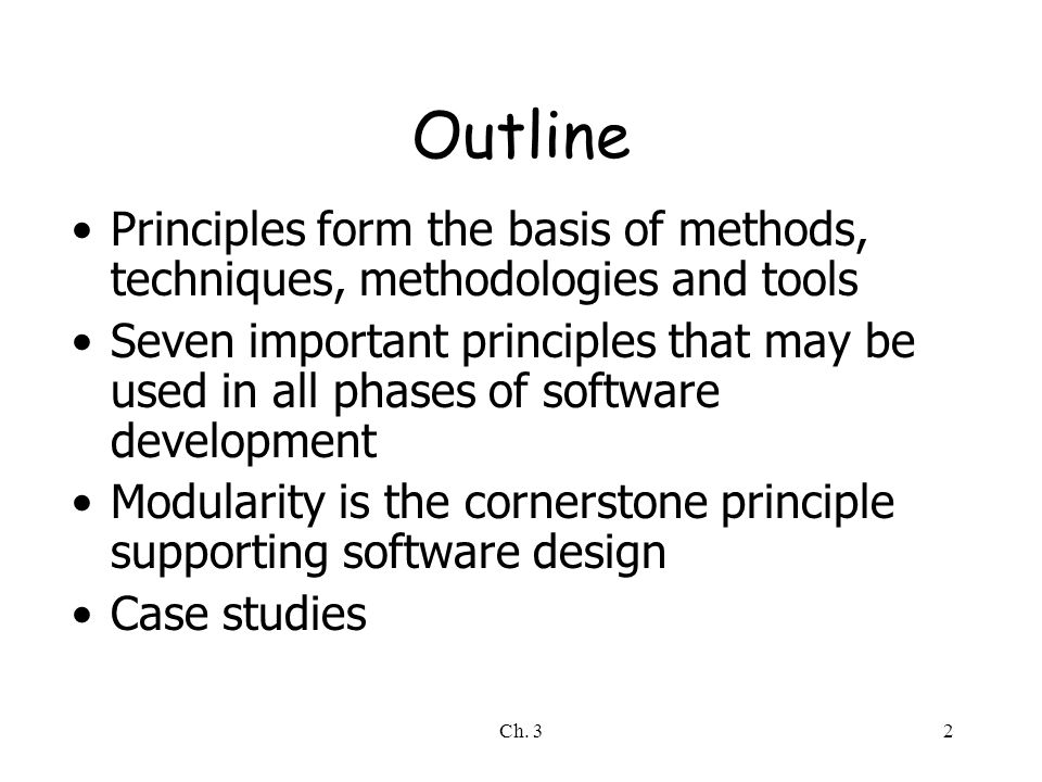 Outline Principles form the basis of methods, techniques, methodologies and tools.