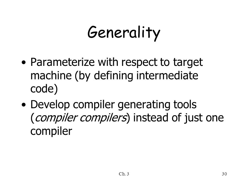 Generality Parameterize with respect to target machine (by defining intermediate code)