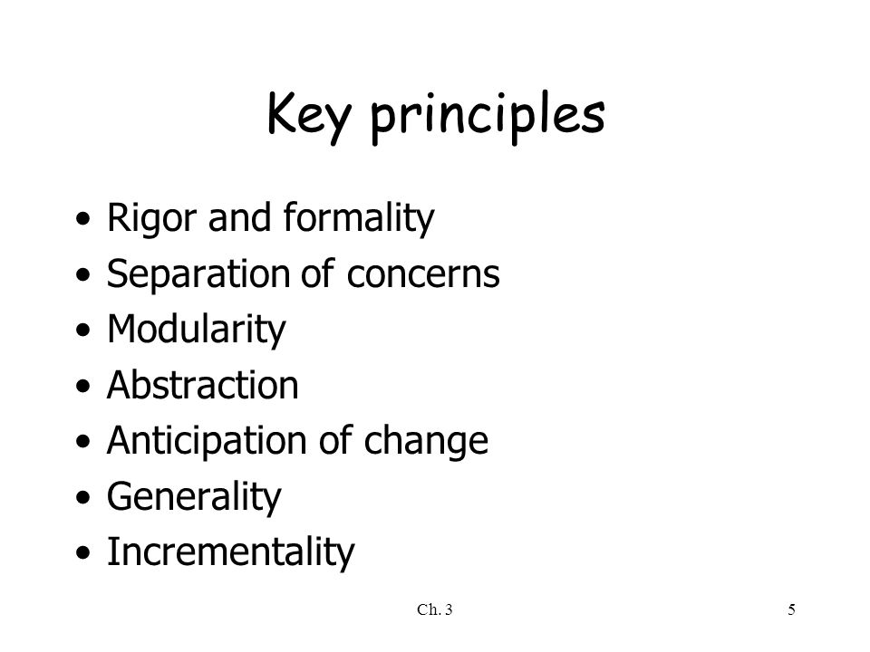 Key principles Rigor and formality Separation of concerns Modularity