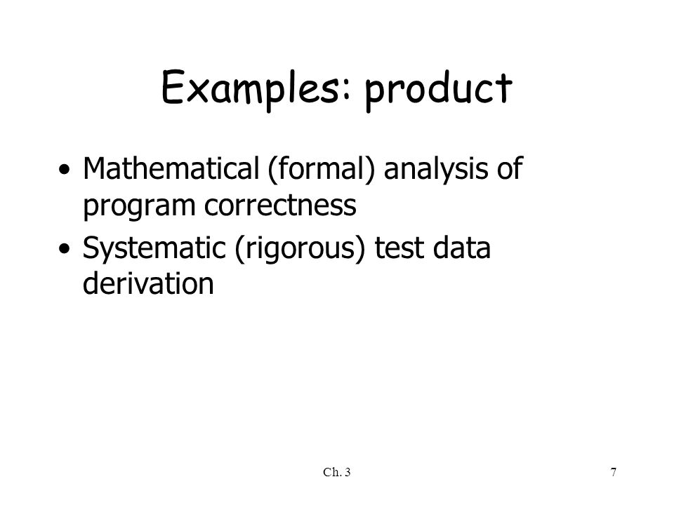 Examples: product Mathematical (formal) analysis of program correctness. Systematic (rigorous) test data derivation.