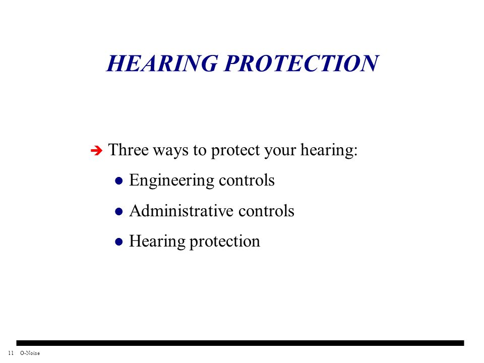 HEARING PROTECTION Three ways to protect your hearing: