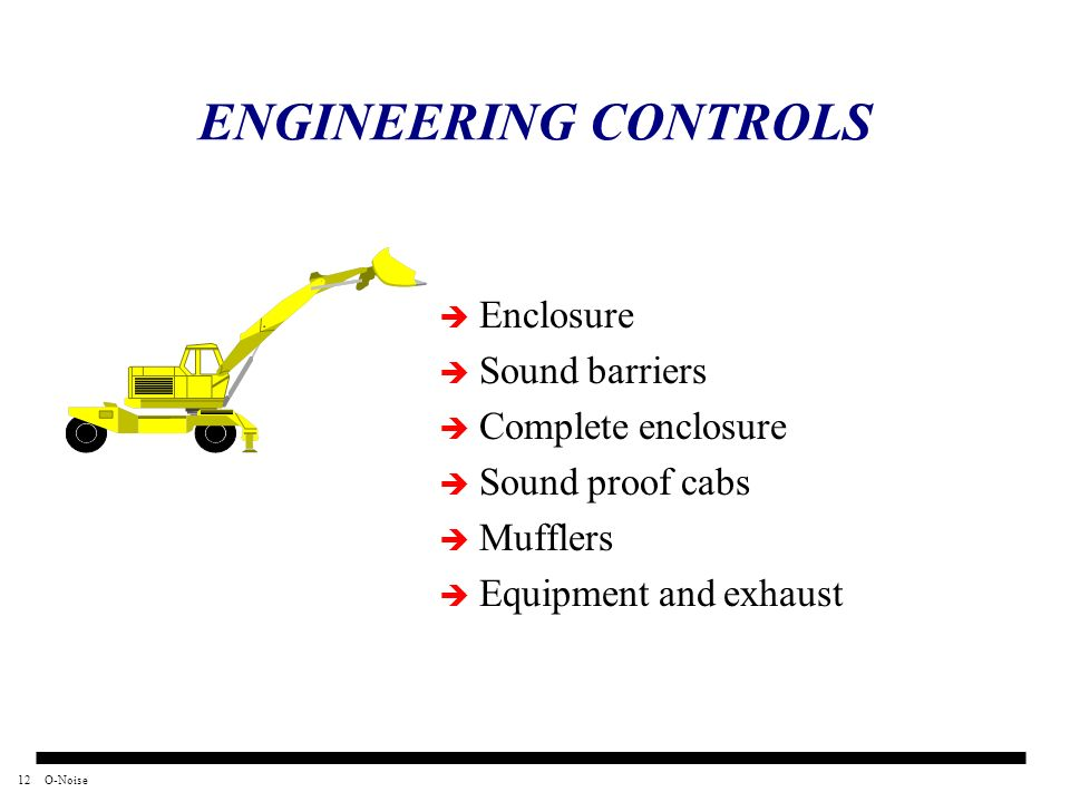 ENGINEERING CONTROLS Enclosure Sound barriers Complete enclosure
