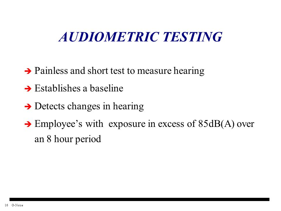 AUDIOMETRIC TESTING Painless and short test to measure hearing