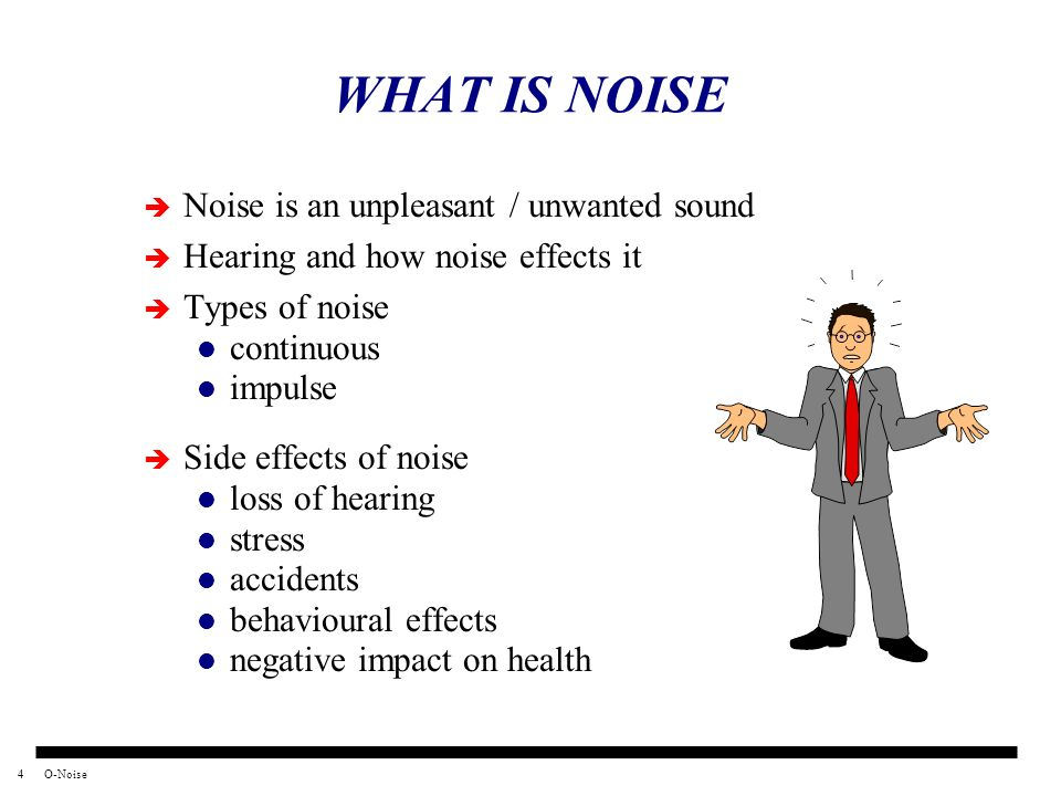 WHAT IS NOISE Noise is an unpleasant / unwanted sound