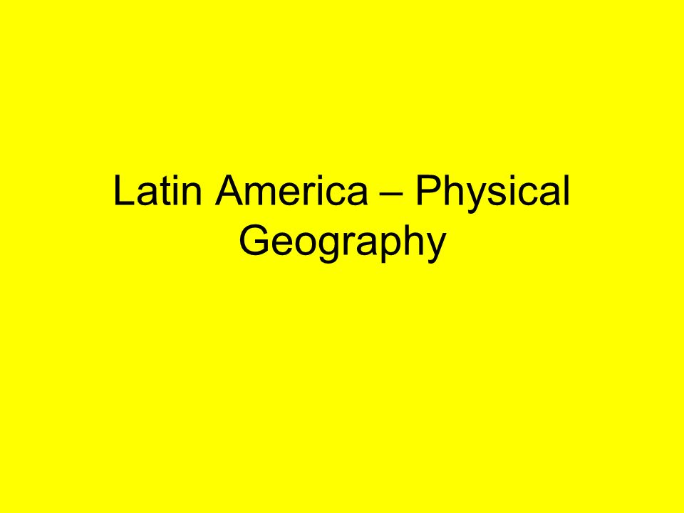 Latin America – Physical Geography