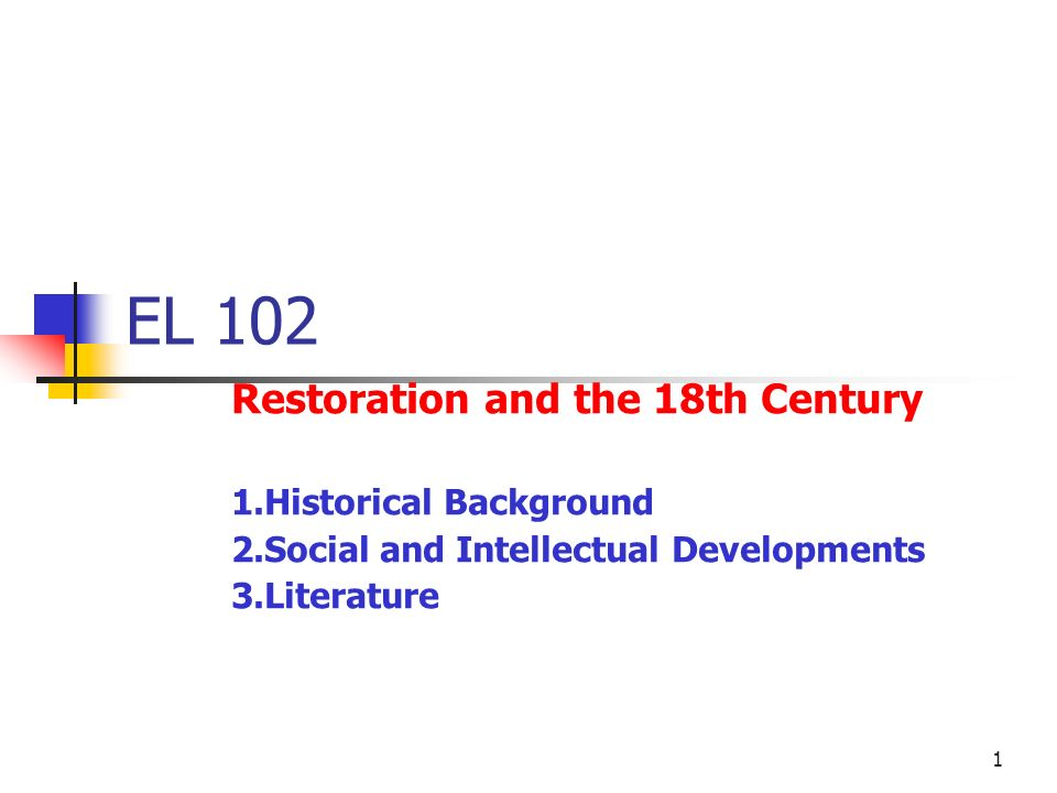 EL 102 Restoration and the 18th Century 1.Historical Background