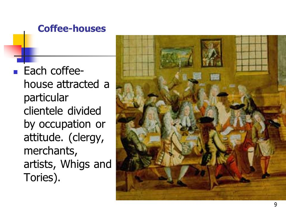 Coffee-houses Each coffee-house attracted a particular clientele divided by occupation or attitude.