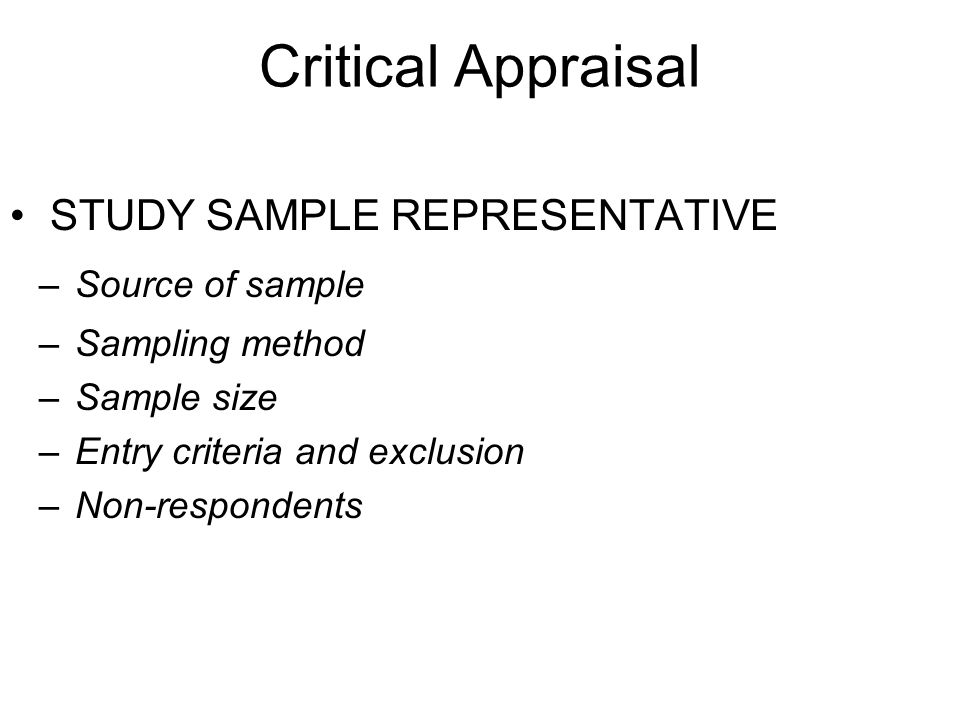 Critical Appraisal STUDY SAMPLE REPRESENTATIVE Source of sample