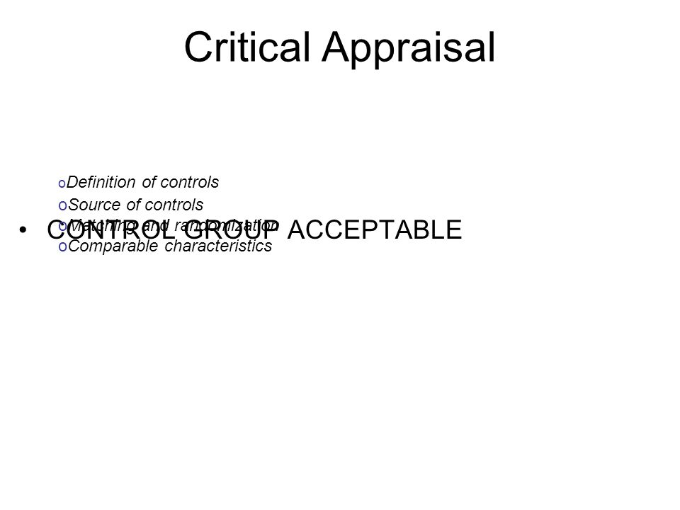 Critical Appraisal CONTROL GROUP ACCEPTABLE Definition of controls