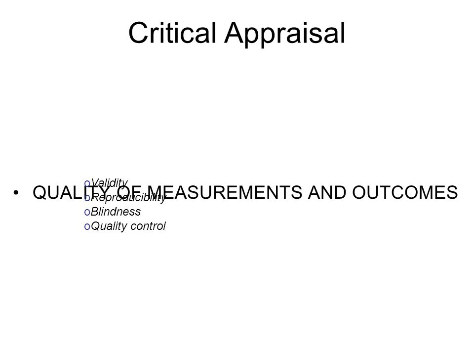 Critical Appraisal QUALITY OF MEASUREMENTS AND OUTCOMES Validity