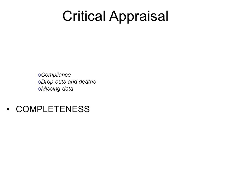 Critical Appraisal COMPLETENESS Compliance Drop outs and deaths