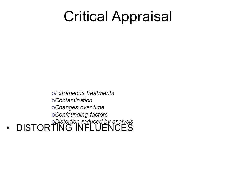 Critical Appraisal DISTORTING INFLUENCES Extraneous treatments