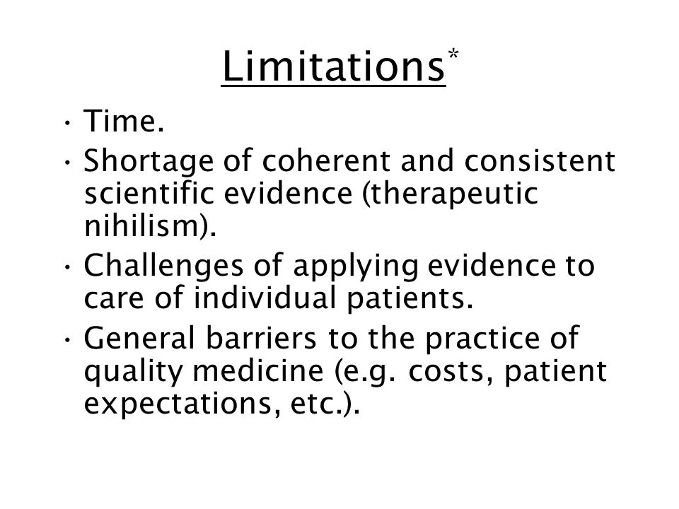 Limitations* Time. Shortage of coherent and consistent scientific evidence (therapeutic nihilism).