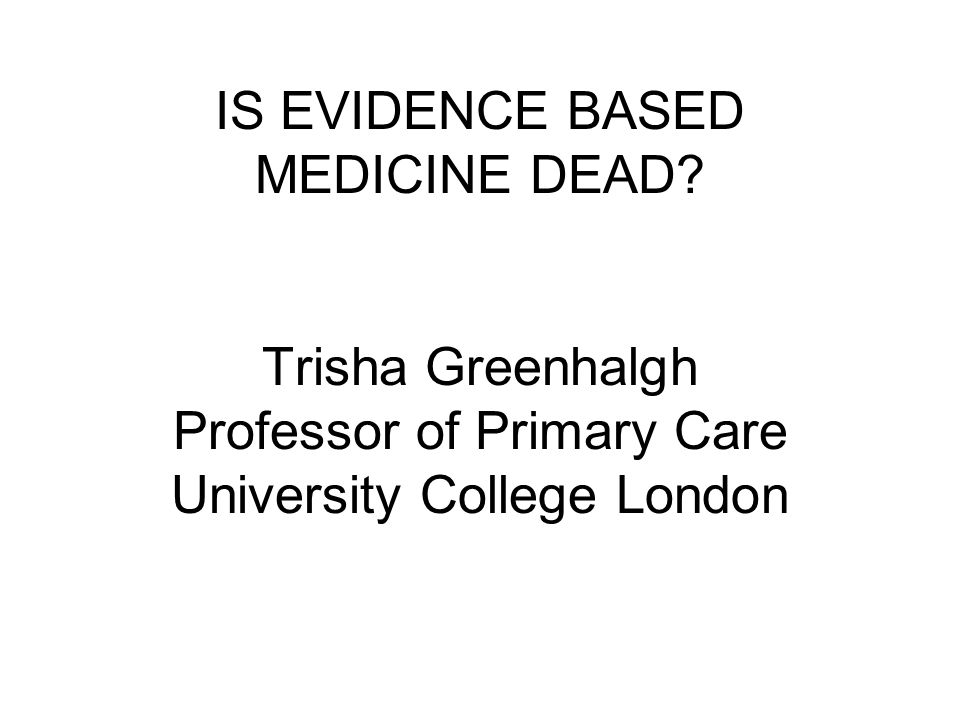 IS EVIDENCE BASED MEDICINE DEAD
