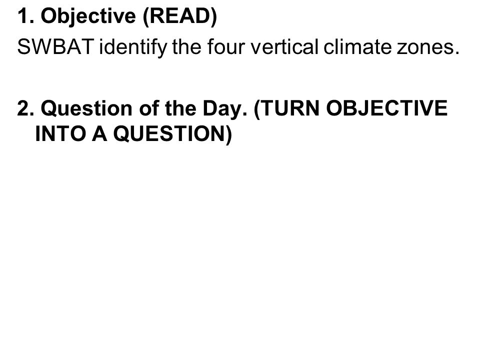 1. Objective (READ) SWBAT identify the four vertical climate zones.