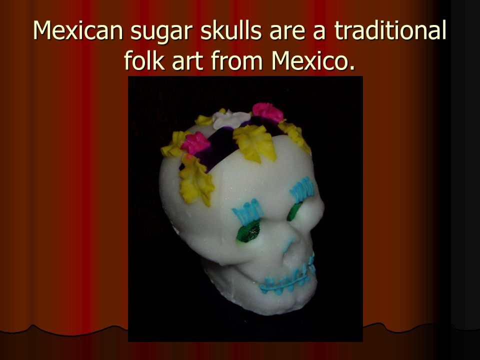 Mexican sugar skulls are a traditional folk art from Mexico.