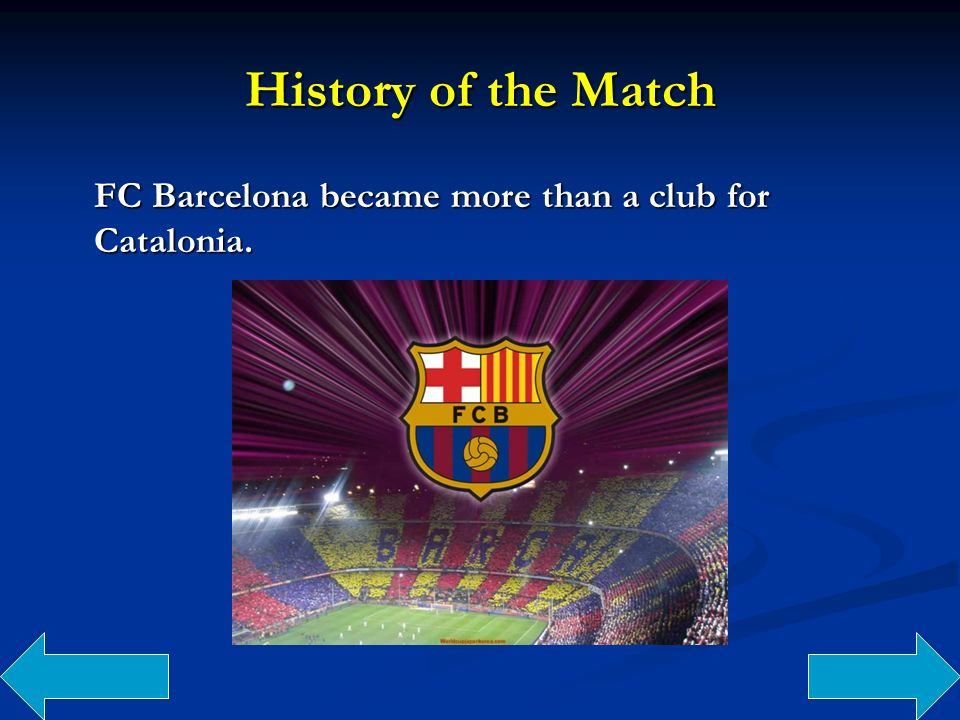 History of the Match FC Barcelona became more than a club for Catalonia.
