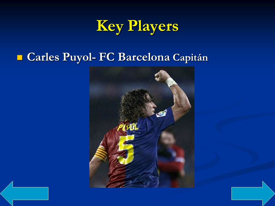 Key Players Carles Puyol- FC Barcelona Capitán