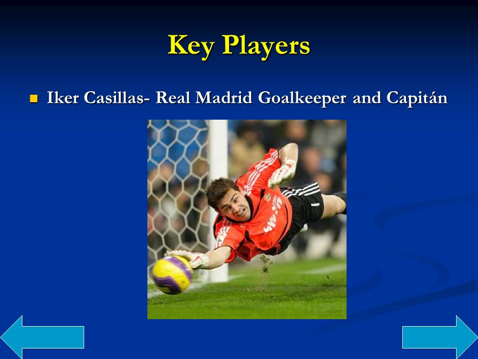 Key Players Iker Casillas- Real Madrid Goalkeeper and Capitán