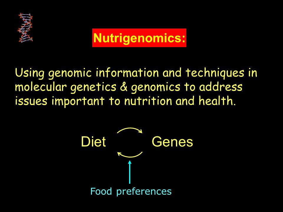 Diet Genes Nutrigenomics: Using genomic information and techniques in