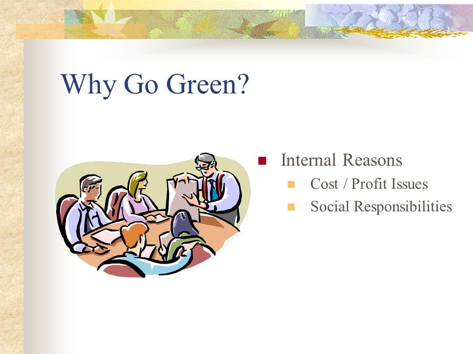 Why Go Green Internal Reasons Cost / Profit Issues