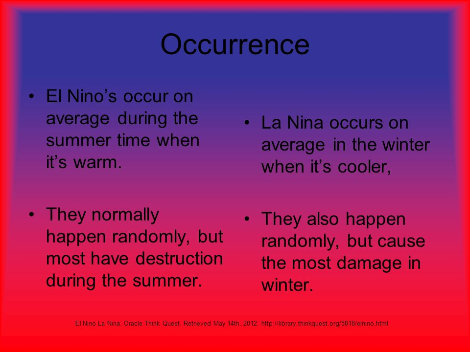 Occurrence El Nino's occur on average during the summer time when it's warm.