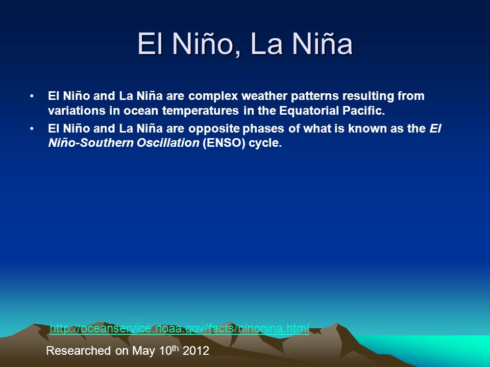 El Niño, La Niña El Niño and La Niña are complex weather patterns resulting from variations in ocean temperatures in the Equatorial Pacific.