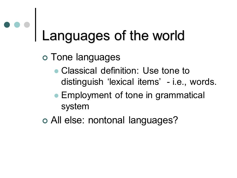 Languages of the world Tone languages All else: nontonal languages