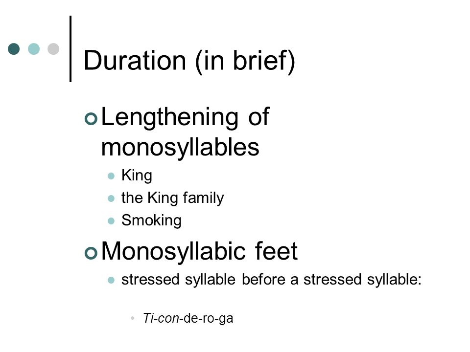 Duration (in brief) Lengthening of monosyllables Monosyllabic feet