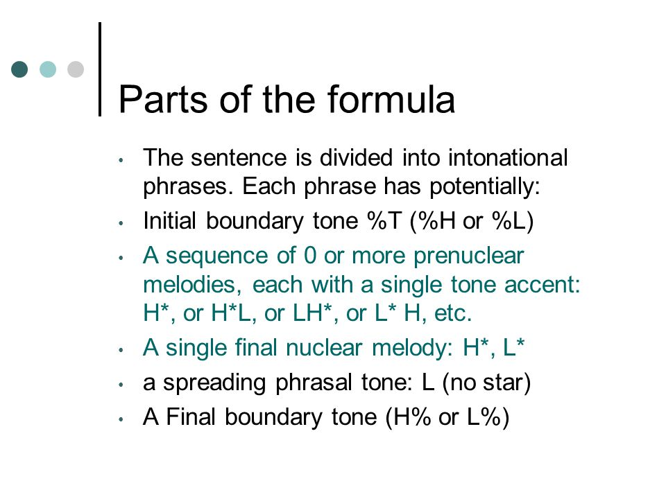 Parts of the formula The sentence is divided into intonational phrases. Each phrase has potentially: