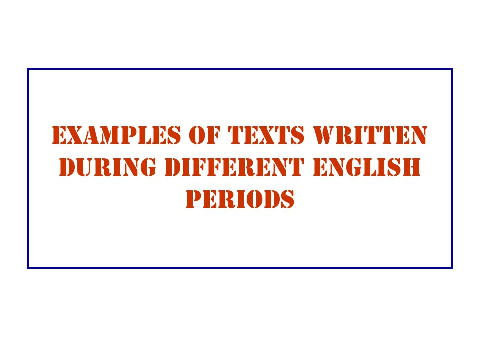 EXAMPLES OF TEXTS WRITTEN DURING DIFFERENT ENGLISH PERIODS