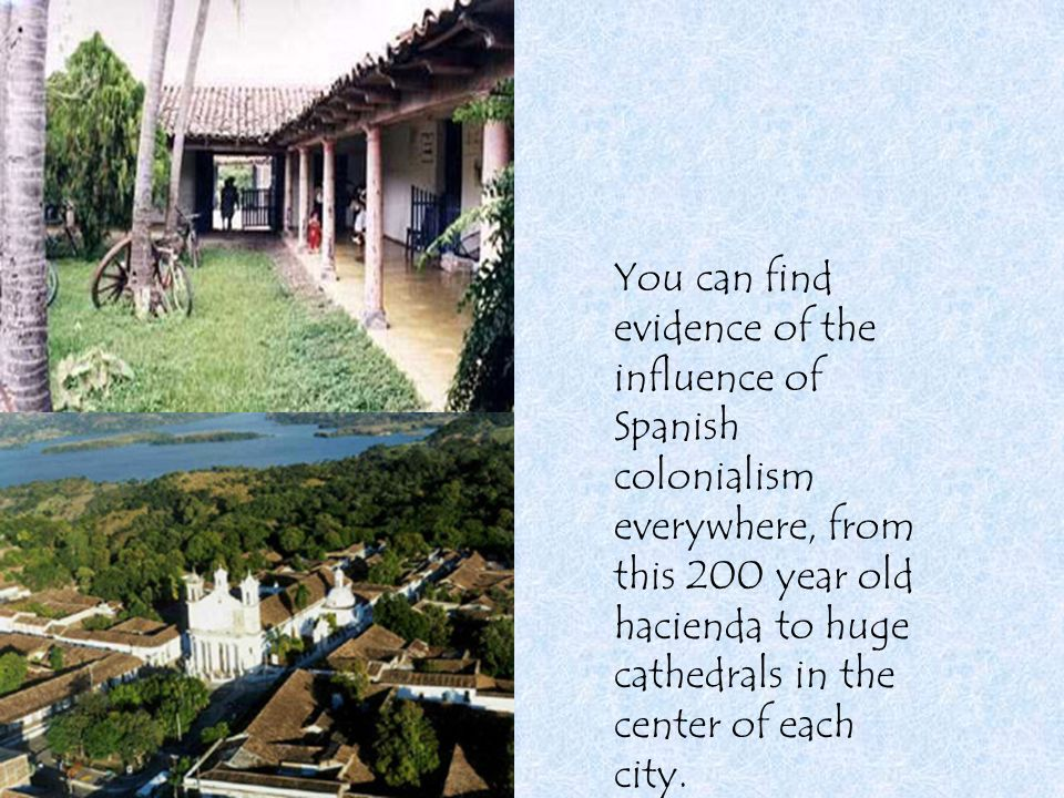 You can find evidence of the influence of Spanish colonialism everywhere, from this 200 year old hacienda to huge cathedrals in the center of each city.