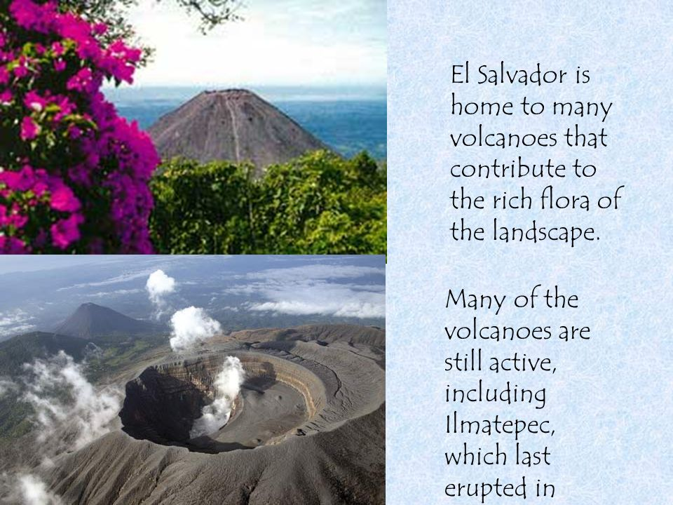 El Salvador is home to many volcanoes that contribute to the rich flora of the landscape.