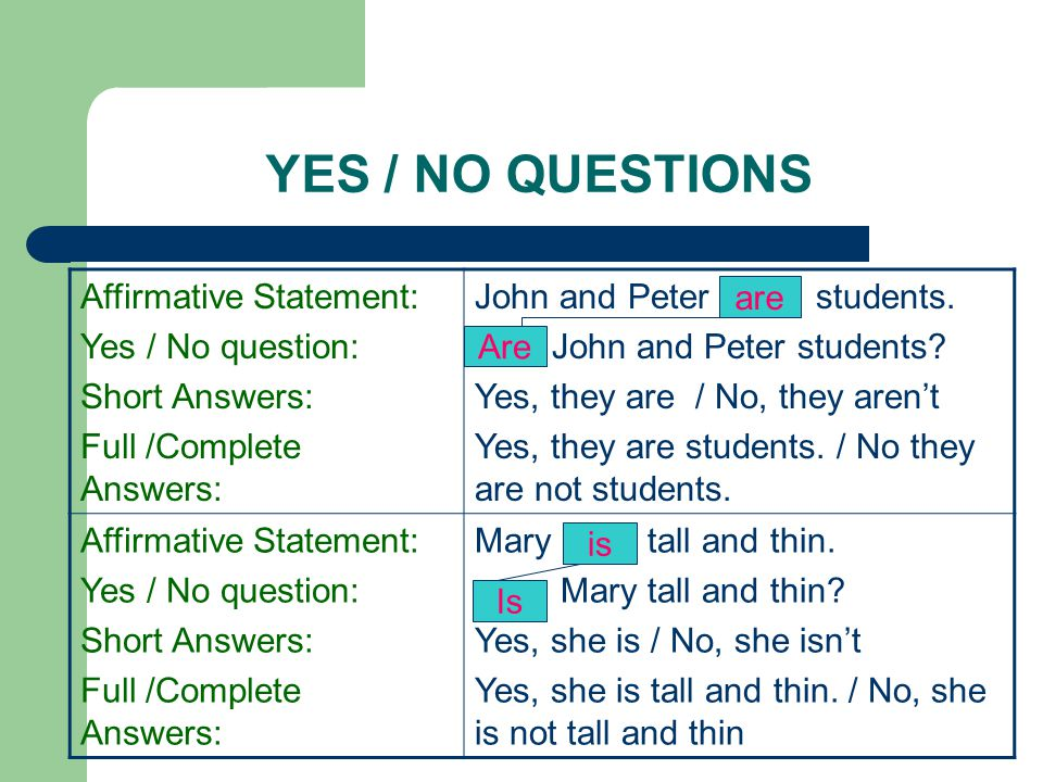 YES / NO QUESTIONS Affirmative Statement: Yes / No question: