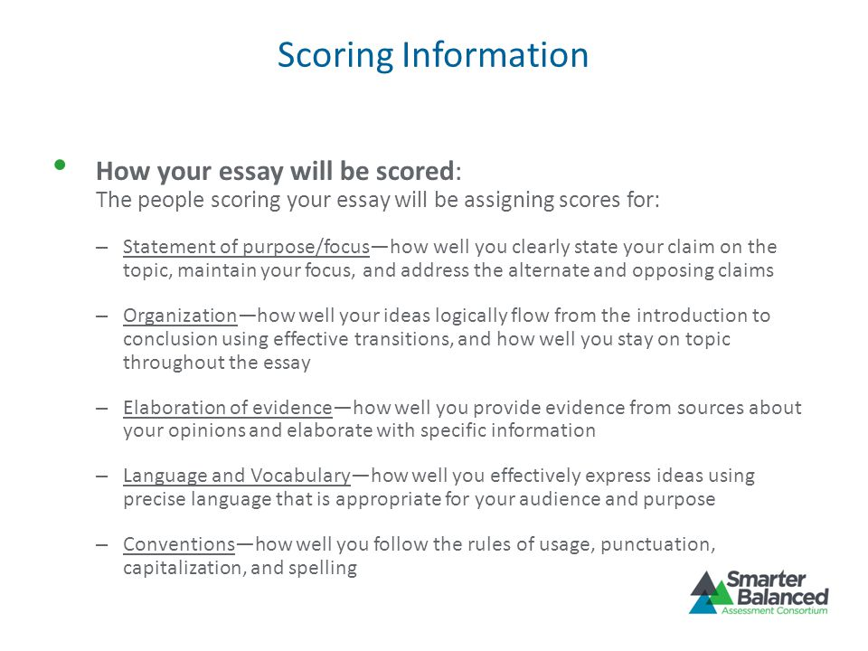 Scoring Information How your essay will be scored: The people scoring your essay will be assigning scores for: