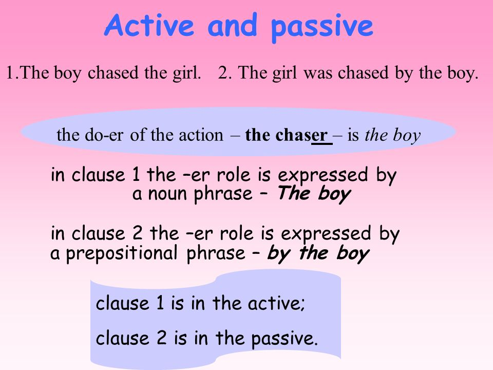 the do-er of the action – the chaser – is the boy