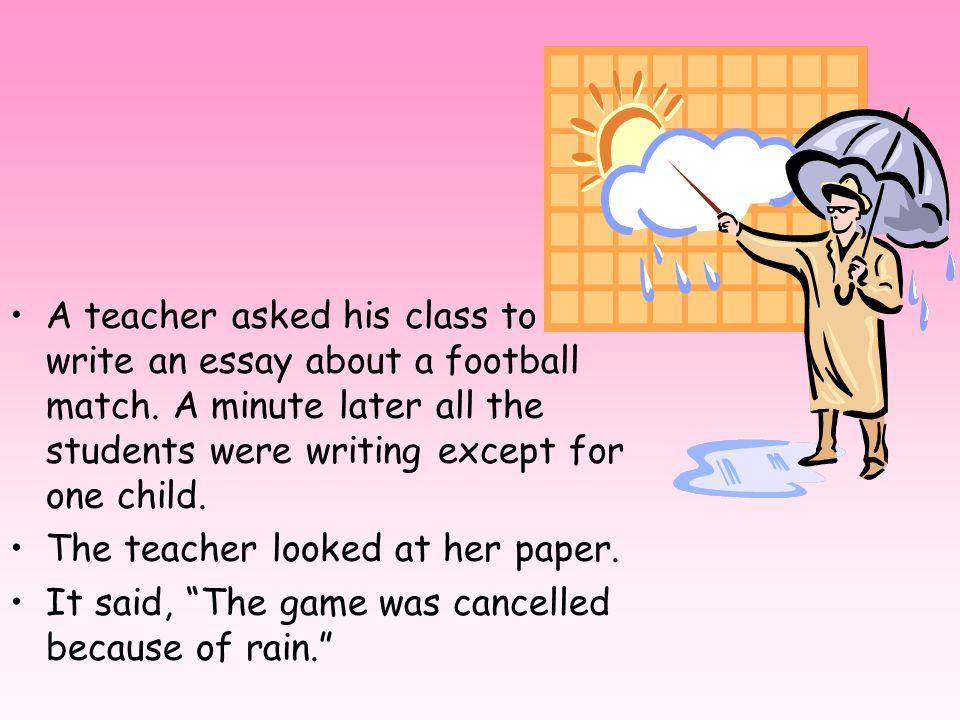 A teacher asked his class to write an essay about a football match
