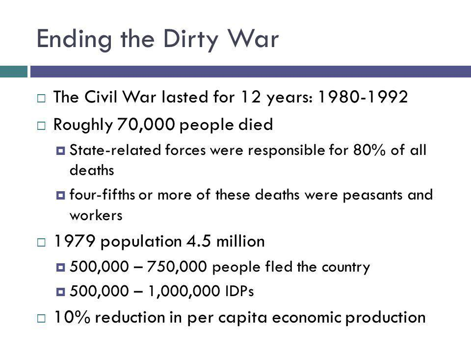 Ending the Dirty War The Civil War lasted for 12 years: 1980-1992